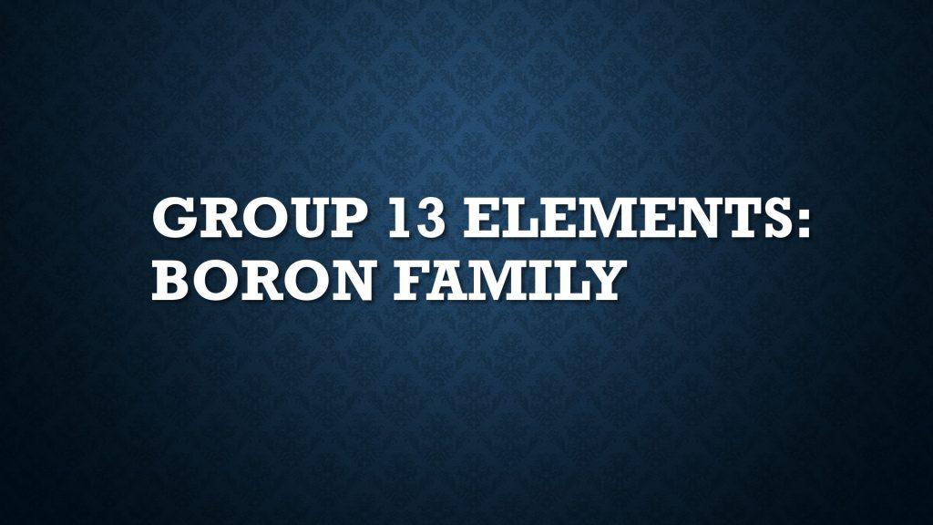 Group 13 Elements: Boron Family