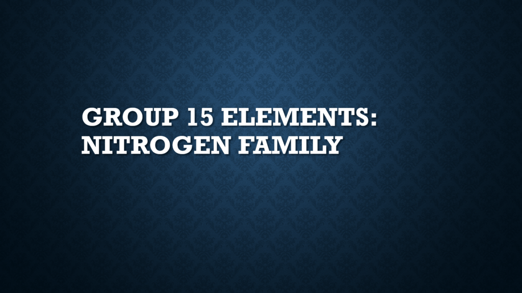 Group 15 Elements: Nitrogen Family